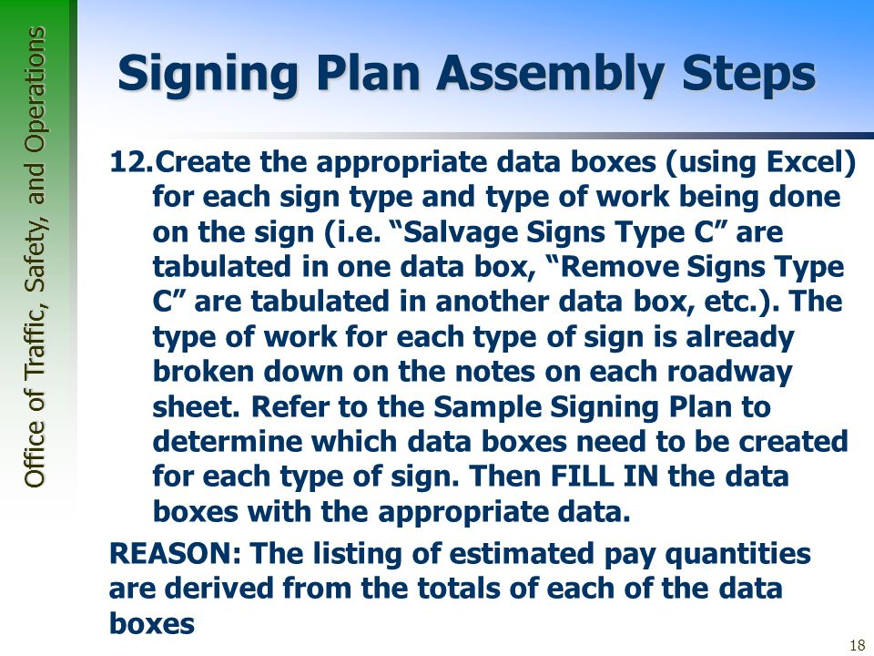 Office of Traffic, Safety, and Operations 18 Signing Plan Assembly Steps 12.Create the appropriate data boxes (using Excel) for each sign type and type of work being done on the sign (i.e.