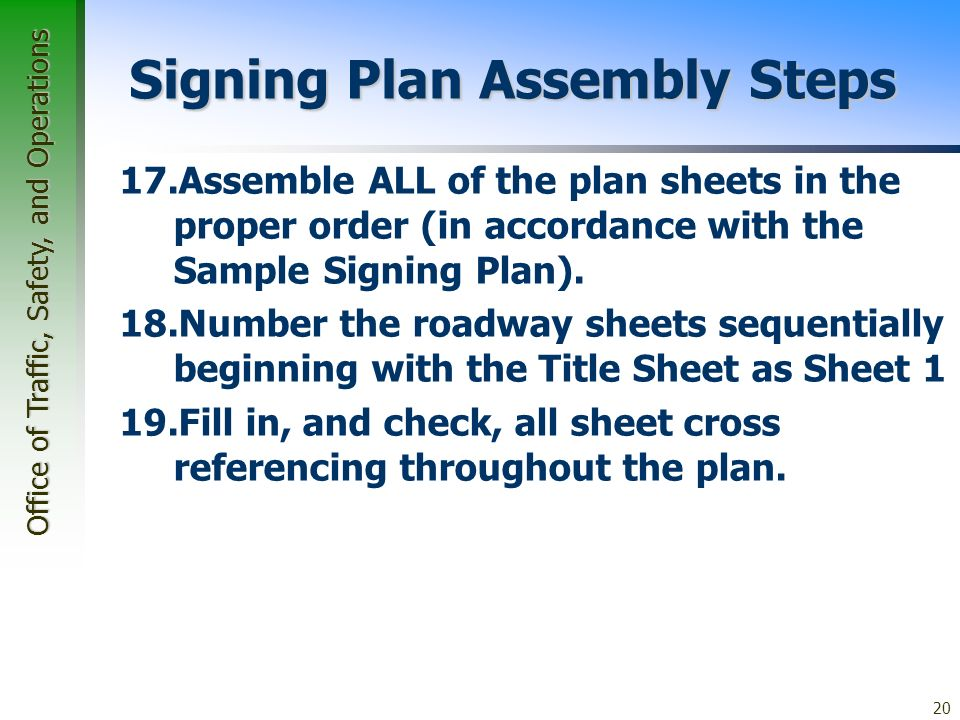 Office of Traffic, Safety, and Operations 20 Signing Plan Assembly Steps 17.Assemble ALL of the plan sheets in the proper order (in accordance with the Sample Signing Plan).