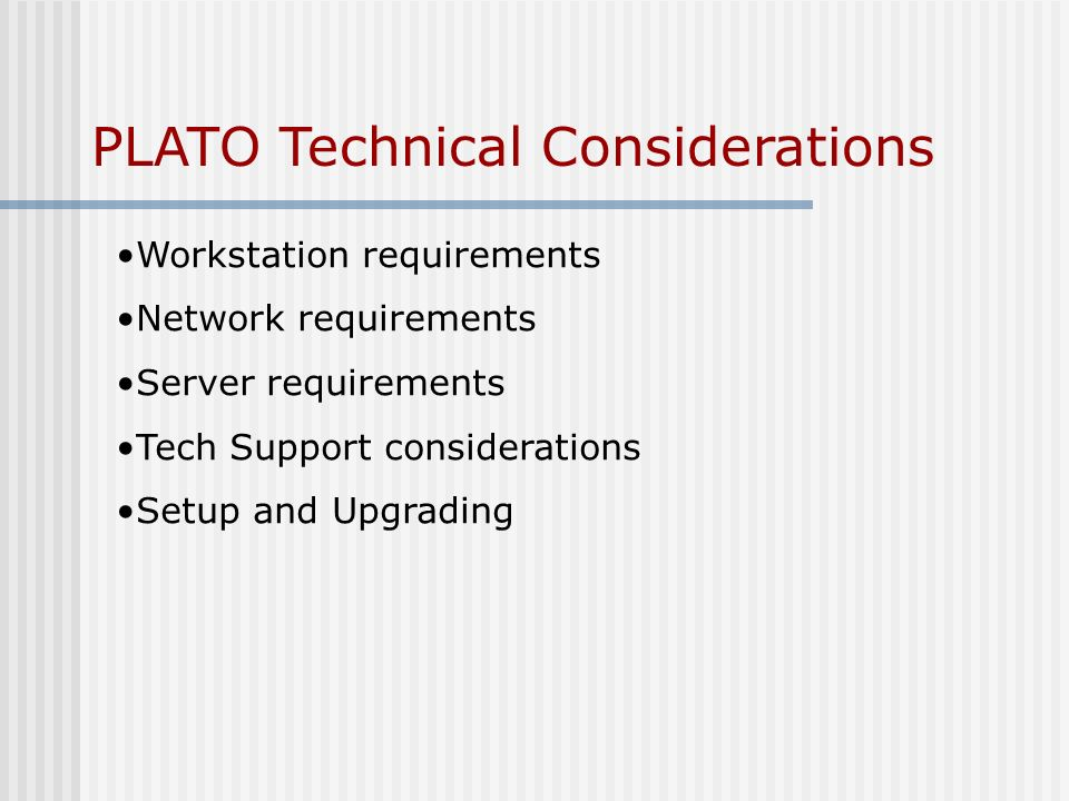 PLATO Technical Considerations Workstation requirements Network requirements Server requirements Tech Support considerations Setup and Upgrading