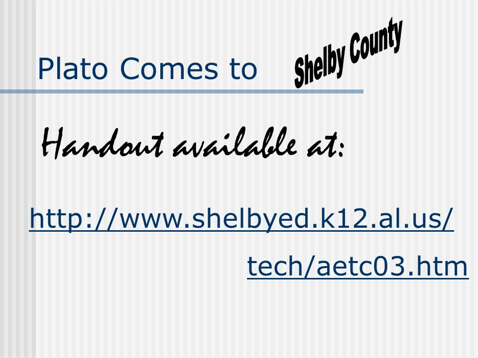 Handout available at: http://www.shelbyed.k12.al.us/ tech/aetc03.htm Plato Comes to