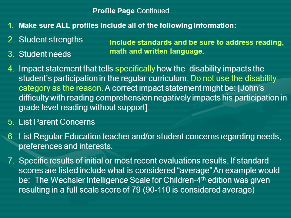 Profile Page Continued…. 1.Make sure ALL profiles include all of the following information: 2.Student strengths 3.Student needs 4.Impact statement tha