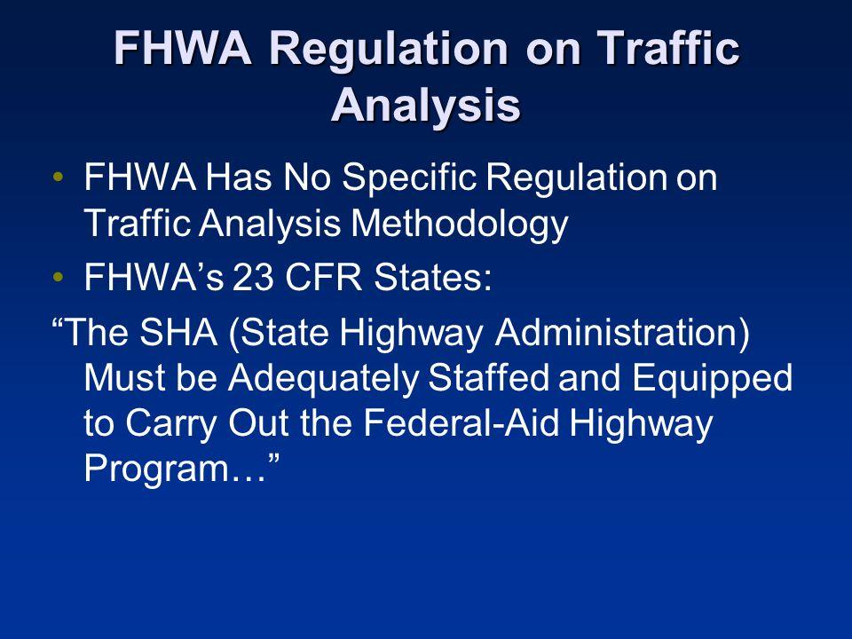 FHWA Regulation on Traffic Analysis FHWA Has No Specific Regulation on Traffic Analysis Methodology FHWAs 23 CFR States: The SHA (State Highway Admini
