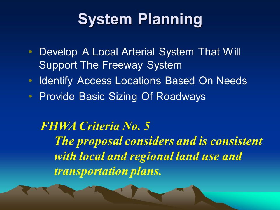 System Planning Develop A Local Arterial System That Will Support The Freeway System Identify Access Locations Based On Needs Provide Basic Sizing Of