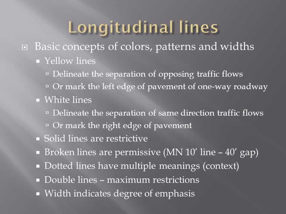 Basic concepts of colors, patterns and widths Yellow lines Delineate the separation of opposing traffic flows Or mark the left edge of pavement of one