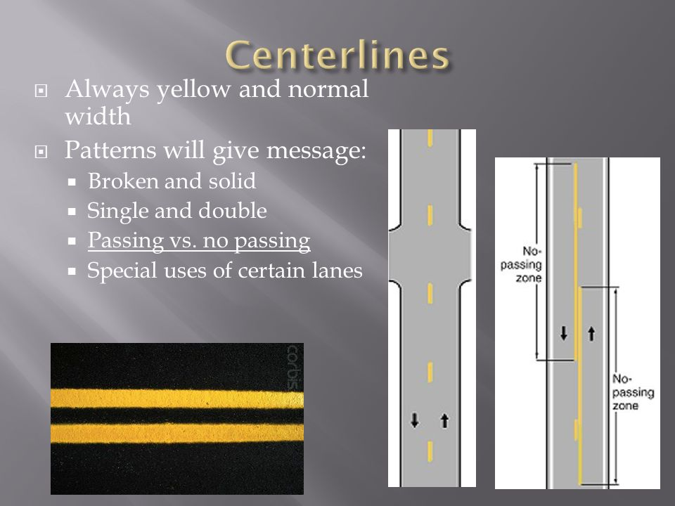 Always yellow and normal width Patterns will give message: Broken and solid Single and double Passing vs. no passing Special uses of certain lanes
