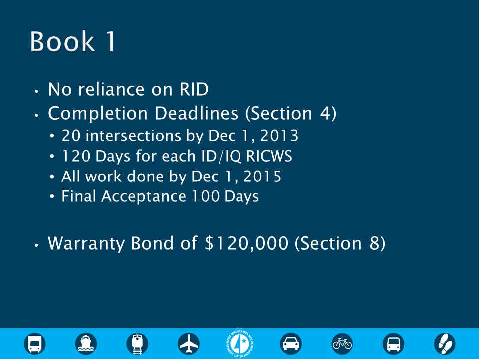 No reliance on RID Completion Deadlines (Section 4) 20 intersections by Dec 1, 2013 120 Days for each ID/IQ RICWS All work done by Dec 1, 2015 Final Acceptance 100 Days Warranty Bond of $120,000 (Section 8)