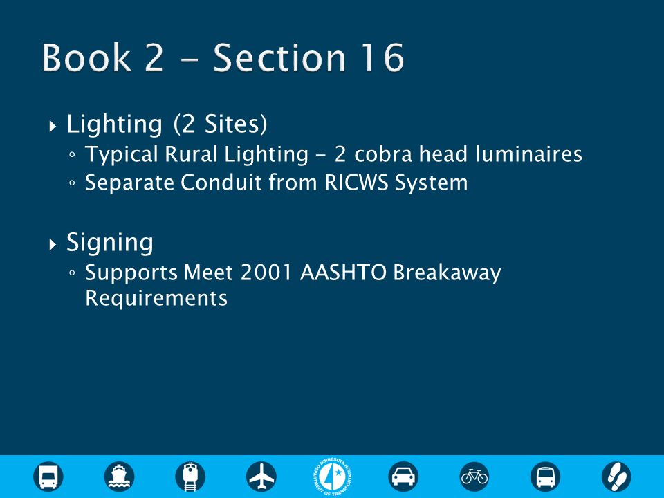 Lighting (2 Sites) Typical Rural Lighting - 2 cobra head luminaires Separate Conduit from RICWS System Signing Supports Meet 2001 AASHTO Breakaway Req
