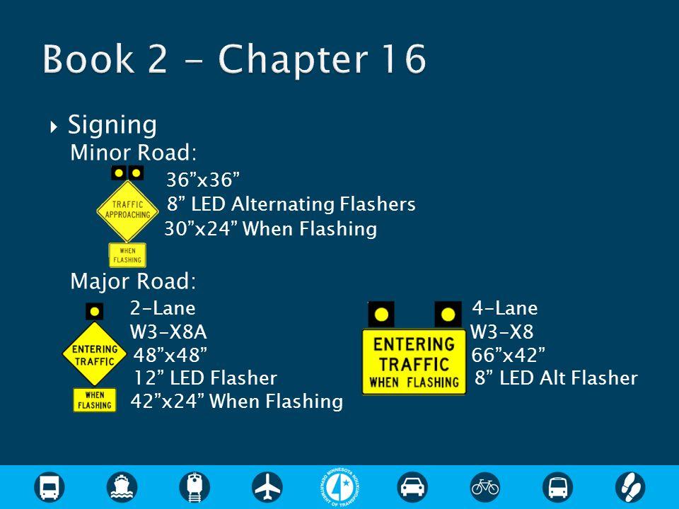 Signing Minor Road: 36x36 8 LED Alternating Flashers 30x24 When Flashing Major Road: 2-Lane 4-Lane W3-X8A W3-X8 48x48 66x42 12 LED Flasher 8 LED Alt Flasher 42x24 When Flashing