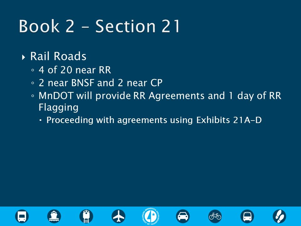 Rail Roads 4 of 20 near RR 2 near BNSF and 2 near CP MnDOT will provide RR Agreements and 1 day of RR Flagging Proceeding with agreements using Exhibits 21A-D
