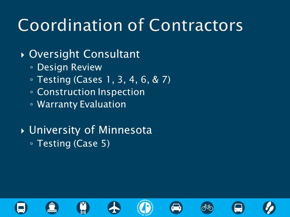 Oversight Consultant Design Review Testing (Cases 1, 3, 4, 6, & 7) Construction Inspection Warranty Evaluation University of Minnesota Testing (Case 5