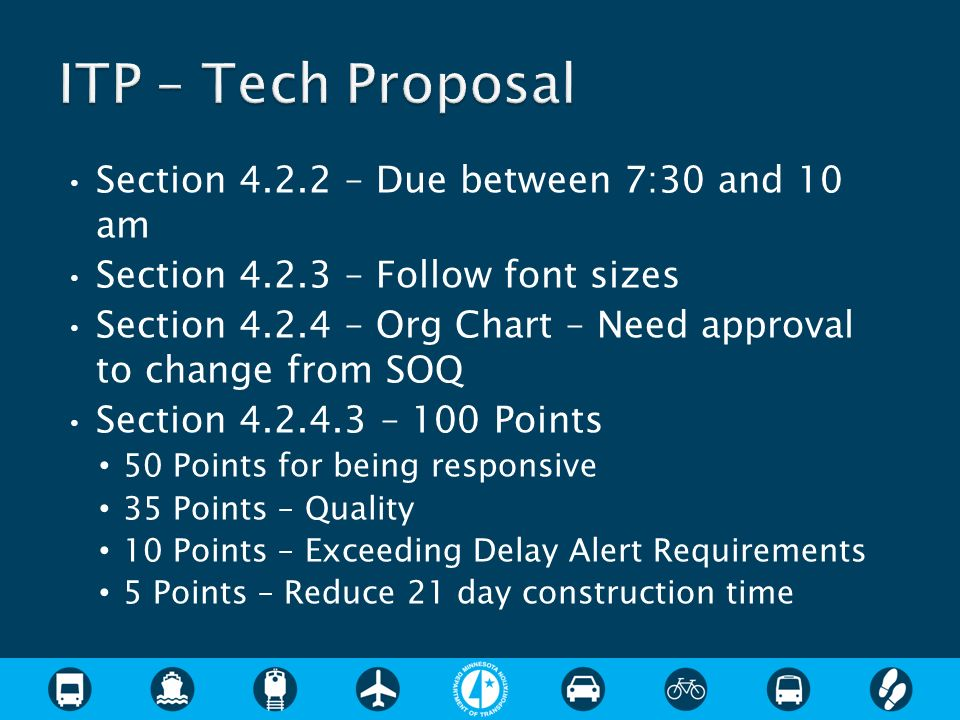 Section 4.2.2 – Due between 7:30 and 10 am Section 4.2.3 – Follow font sizes Section 4.2.4 – Org Chart – Need approval to change from SOQ Section 4.2.4.3 – 100 Points 50 Points for being responsive 35 Points – Quality 10 Points – Exceeding Delay Alert Requirements 5 Points – Reduce 21 day construction time