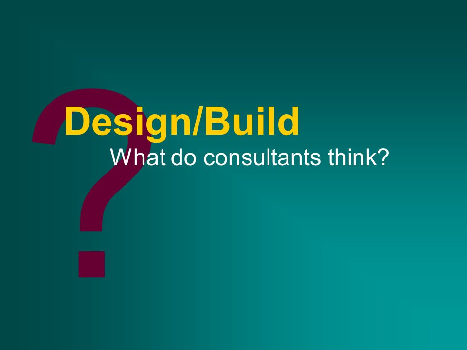 ? Design/Build What do consultants think?
