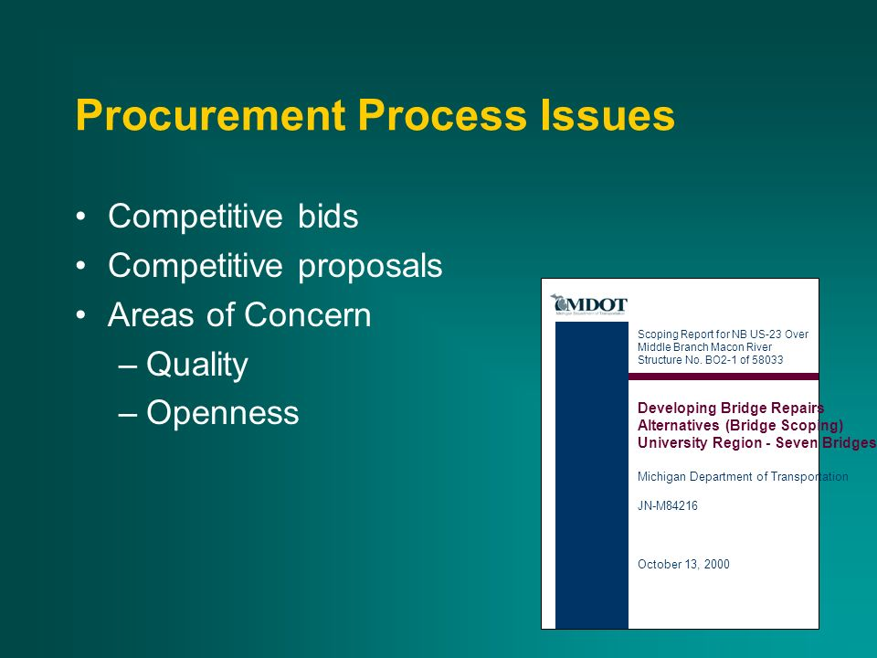 Procurement Process Issues Competitive bids Competitive proposals Areas of Concern –Quality –Openness Scoping Report for NB US-23 Over Middle Branch Macon River Structure No.
