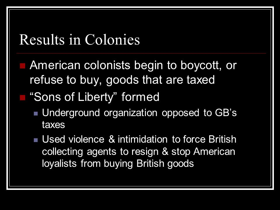 British Events Declaratory Act (1766)/Townshend Acts(1767) After boycotts by the colonists, Parliament repeals Stamp Act Parliament passes Declaratory Act: Parliament has the right to make decisions for colonies in all cases Townshend Acts: taxes on basic goods such as tea, glass, paper, lead & paints