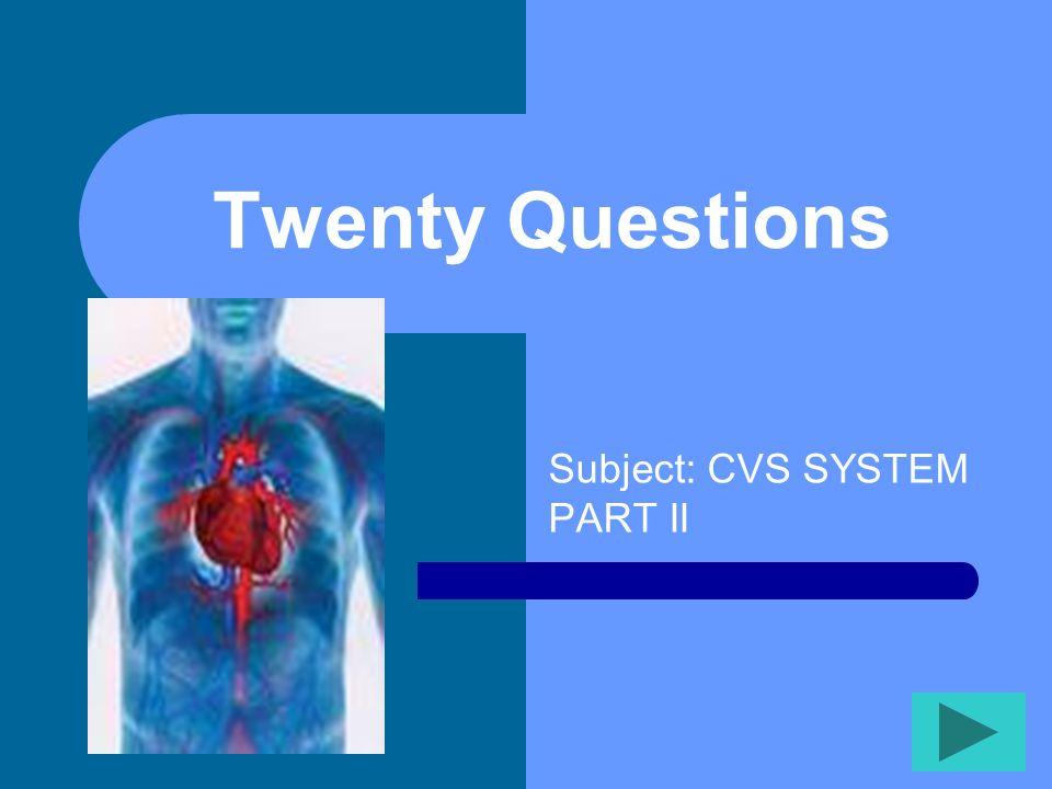 Twenty Questions Subject: CVS SYSTEM PART II
