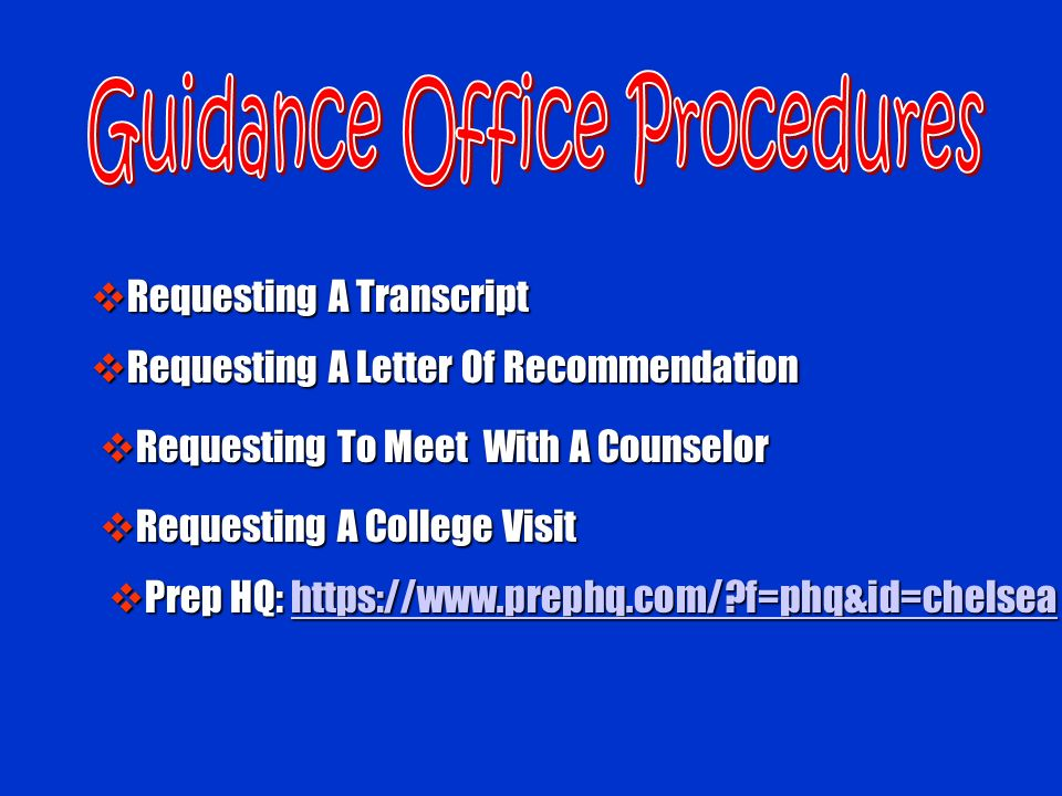 Requesting A Transcript Requesting A Transcript Requesting A Letter Of Recommendation Requesting A Letter Of Recommendation Requesting To Meet With A Counselor Requesting To Meet With A Counselor Prep HQ: https://www.prephq.com/?f=phq&id=chelsea Prep HQ: https://www.prephq.com/?f=phq&id=chelseahttps://www.prephq.com/?f=phq&id=chelsea Requesting A College Visit Requesting A College Visit