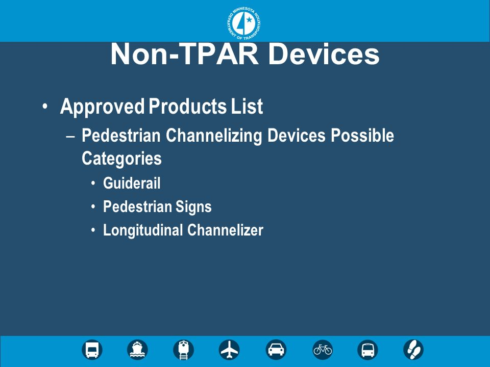 Non-TPAR Devices Approved Products List – Pedestrian Channelizing Devices Possible Categories Guiderail Pedestrian Signs Longitudinal Channelizer
