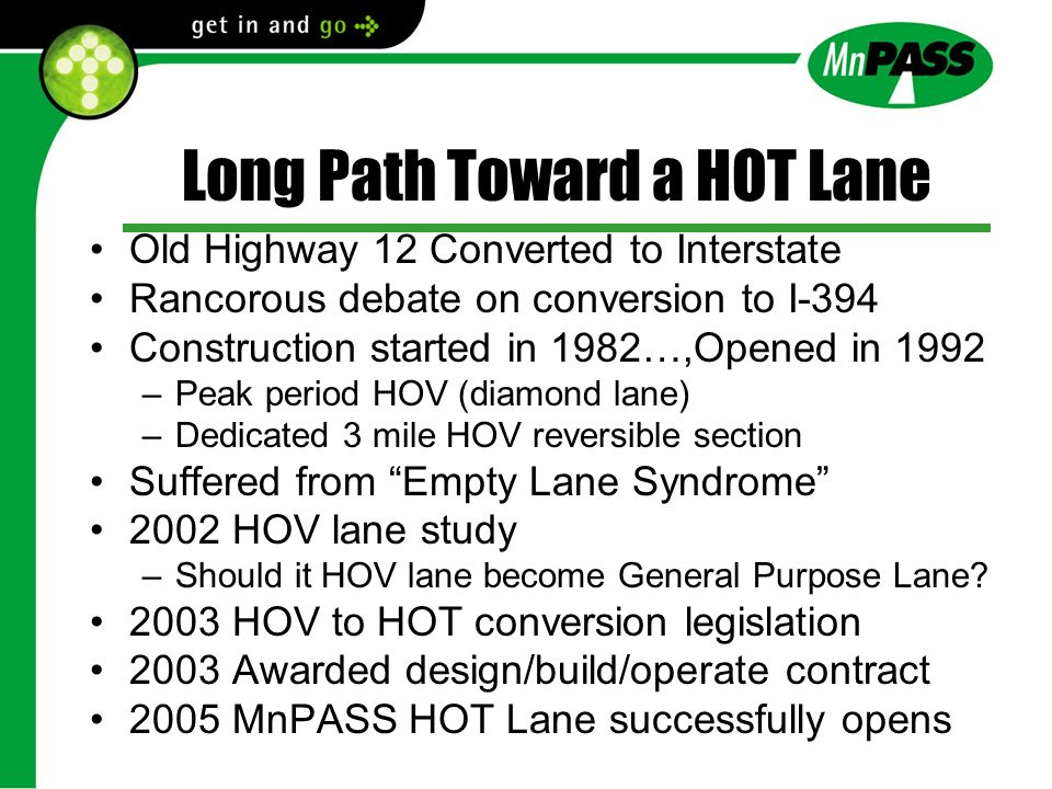 Long Path Toward a HOT Lane Old Highway 12 Converted to Interstate Rancorous debate on conversion to I-394 Construction started in 1982…,Opened in 199