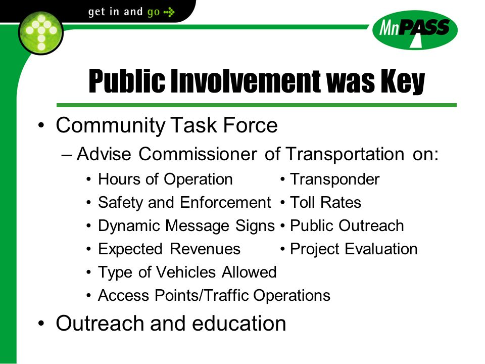 Public Involvement was Key Community Task Force –Advise Commissioner of Transportation on: Hours of Operation Transponder Safety and Enforcement Toll