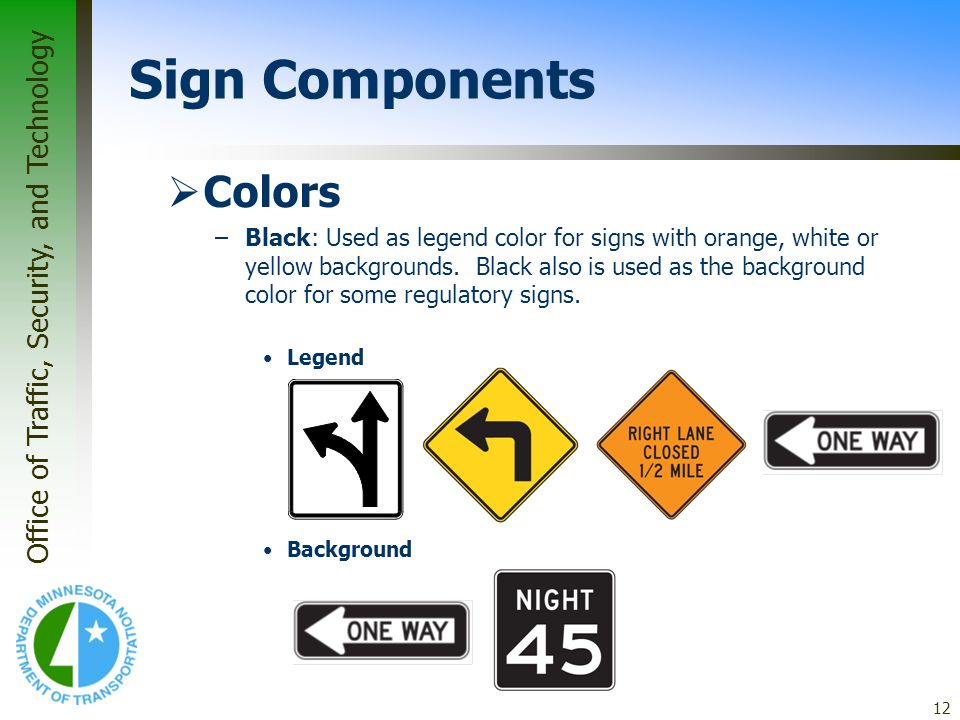 Office of Traffic, Security, and Technology 12 Colors –Black: Used as legend color for signs with orange, white or yellow backgrounds. Black also is u