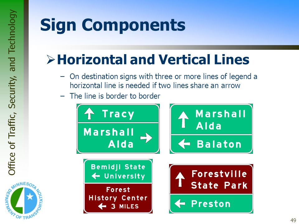 Office of Traffic, Security, and Technology 49 Horizontal and Vertical Lines –On destination signs with three or more lines of legend a horizontal lin