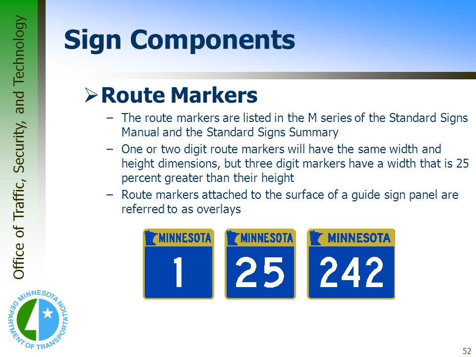 Office of Traffic, Security, and Technology 52 Route Markers –The route markers are listed in the M series of the Standard Signs Manual and the Standa