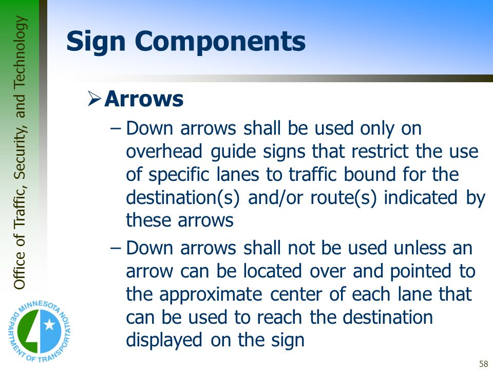 Office of Traffic, Security, and Technology 58 Arrows –Down arrows shall be used only on overhead guide signs that restrict the use of specific lanes