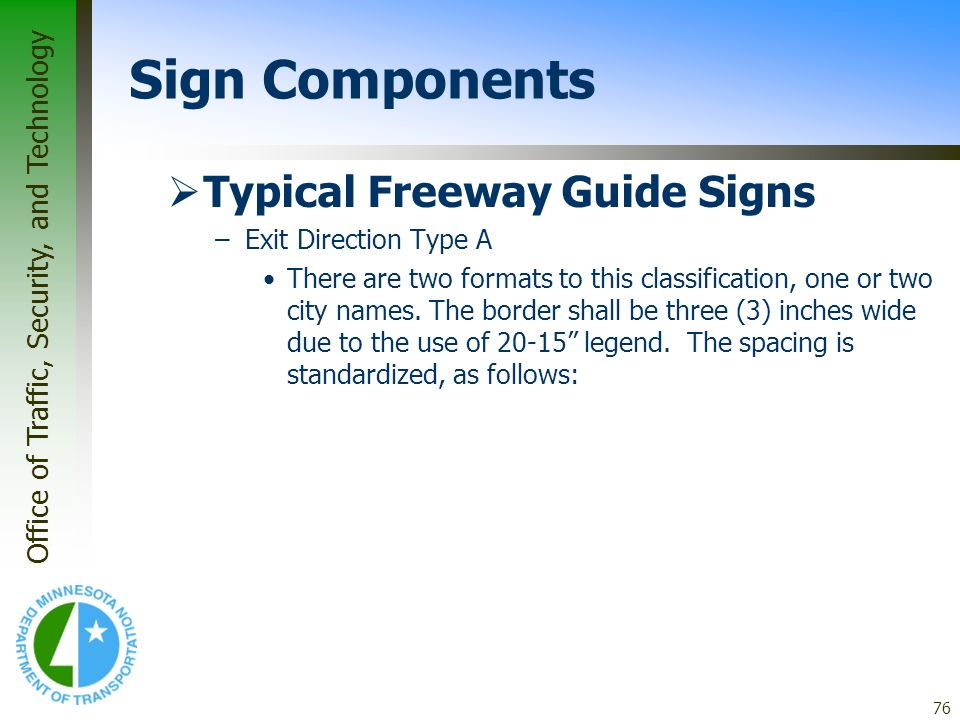 Office of Traffic, Security, and Technology 76 Typical Freeway Guide Signs –Exit Direction Type A There are two formats to this classification, one or