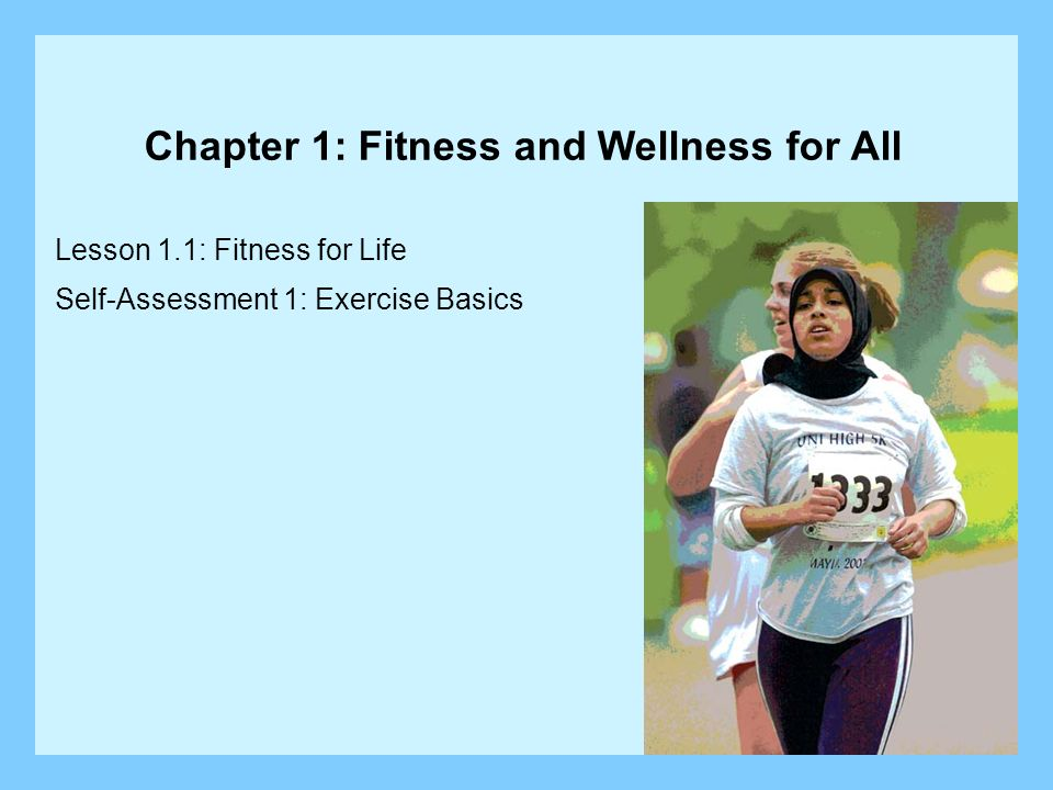 Lesson 1.1: Fitness for Life Self-Assessment 1: Exercise Basics Chapter 1: Fitness and Wellness for All
