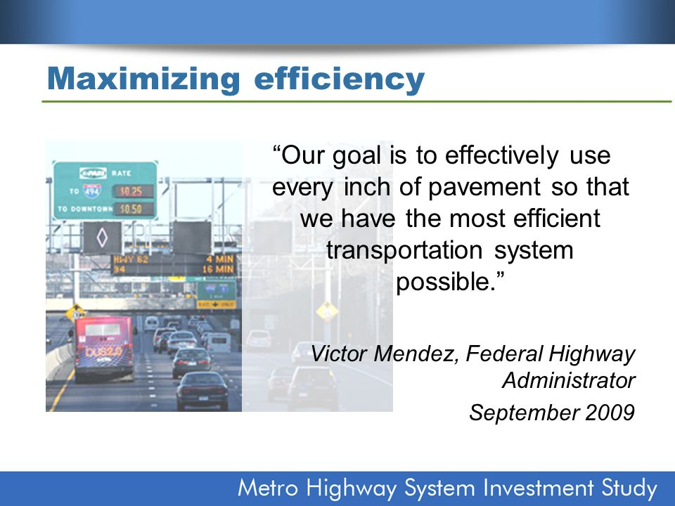 Maximizing efficiency Our goal is to effectively use every inch of pavement so that we have the most efficient transportation system possible.
