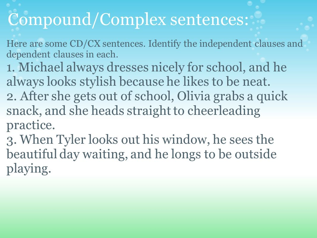Compound/Complex sentences: Here are some CD/CX sentences. Identify the independent clauses and dependent clauses in each. 1. Michael always dresses n