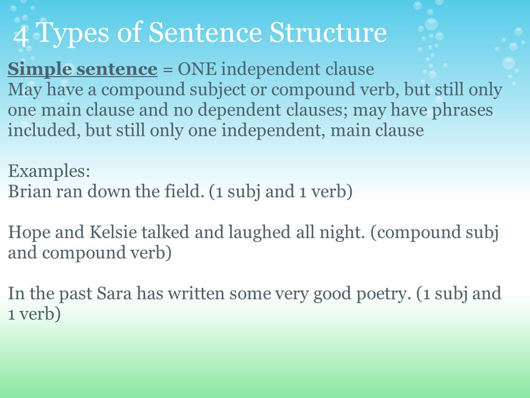4 Types of Sentence Structure Simple sentence = ONE independent clause May have a compound subject or compound verb, but still only one main clause an