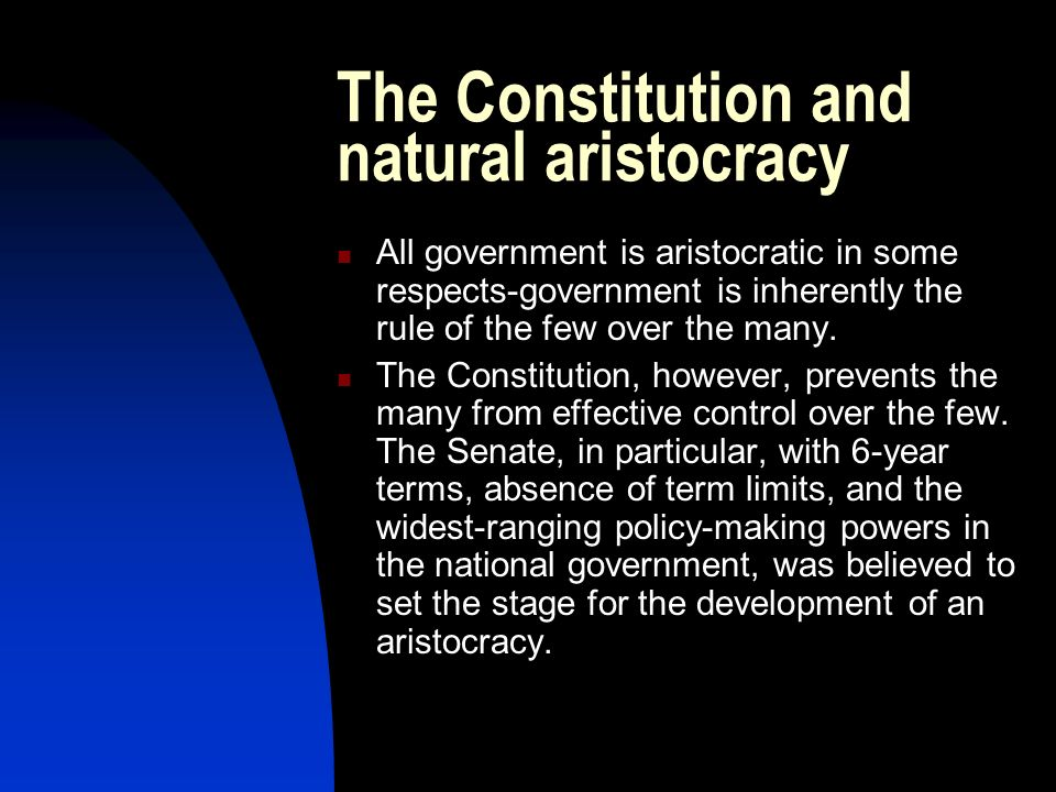 The Constitution and natural aristocracy All government is aristocratic in some respects-government is inherently the rule of the few over the many. T