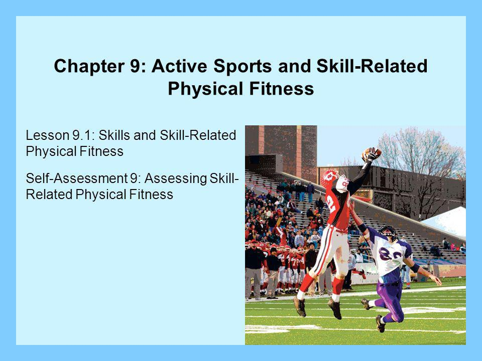 Lesson 9.1: Skills and Skill-Related Physical Fitness Lesson Objectives: Define physical skills and give examples.