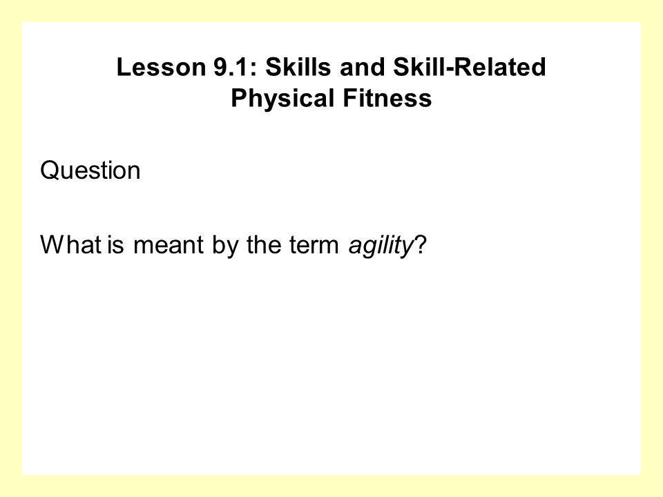 Answer Agility is the ability to change the position of your body quickly.