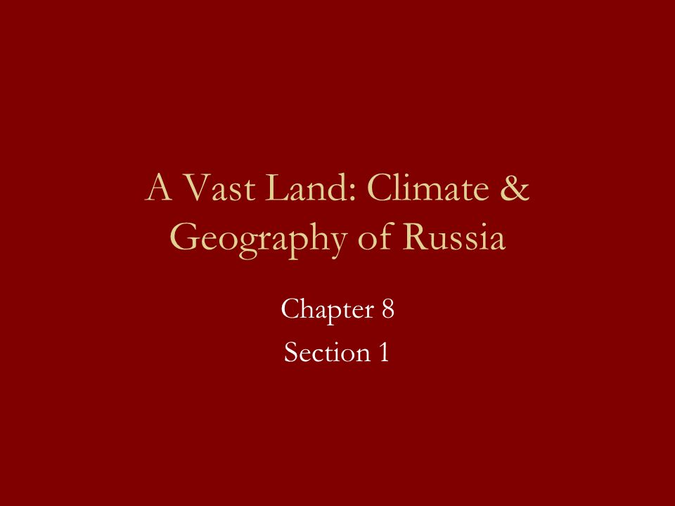 Notes Outline I.A Vast Expanse II.Bodies of Water III.Climate IV.One Country, Two Continents V.North European Plain: European Russia VI.Siberia: Asian Russia VII.Kamchatka Peninsula
