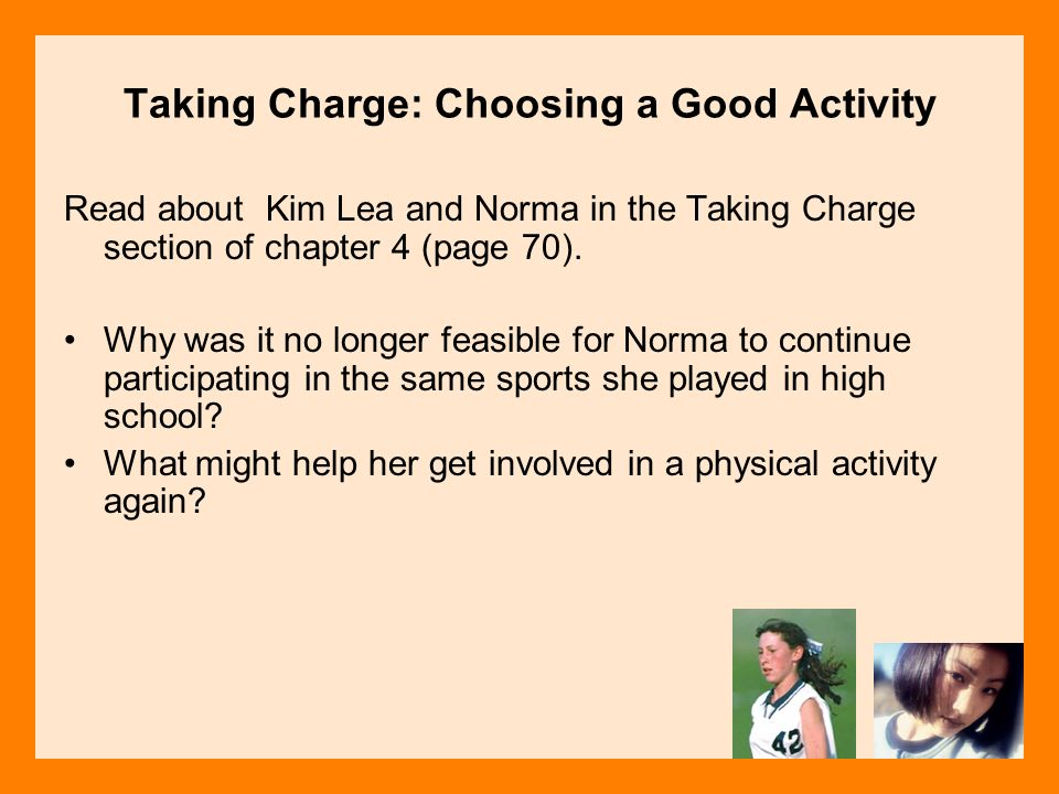 Taking Charge: Choosing a Good Activity Read about Kim Lea and Norma in the Taking Charge section of chapter 4 (page 70). Why was it no longer feasibl