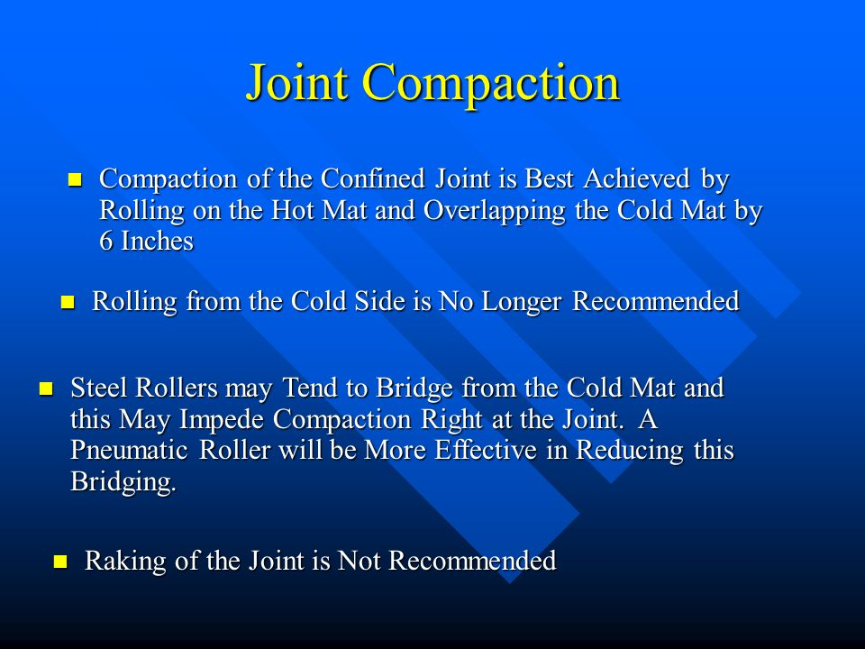 Joint Compaction Compaction of the Confined Joint is Best Achieved by Rolling on the Hot Mat and Overlapping the Cold Mat by 6 Inches Compaction of th