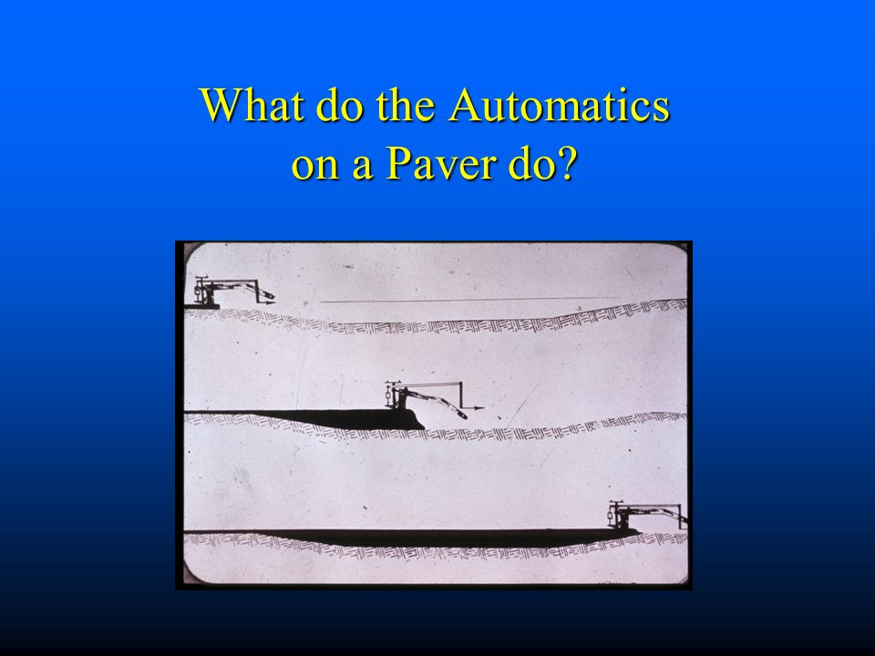What do the Automatics on a Paver do?