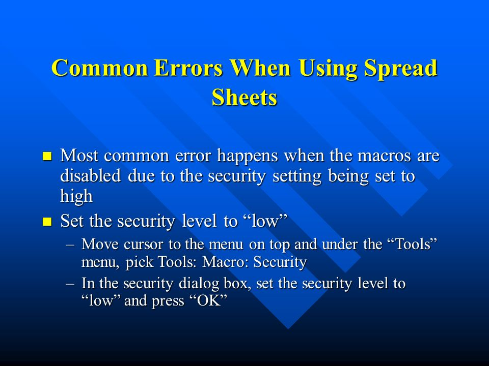 Common Errors When Using Spread Sheets Most common error happens when the macros are disabled due to the security setting being set to high Most commo
