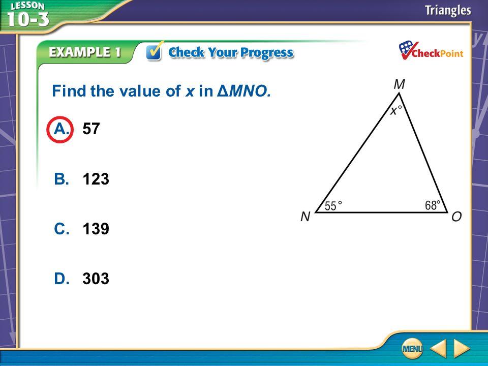 Example 1 A.57 B.123 C.139 D.303 Find the value of x in ΔMNO.