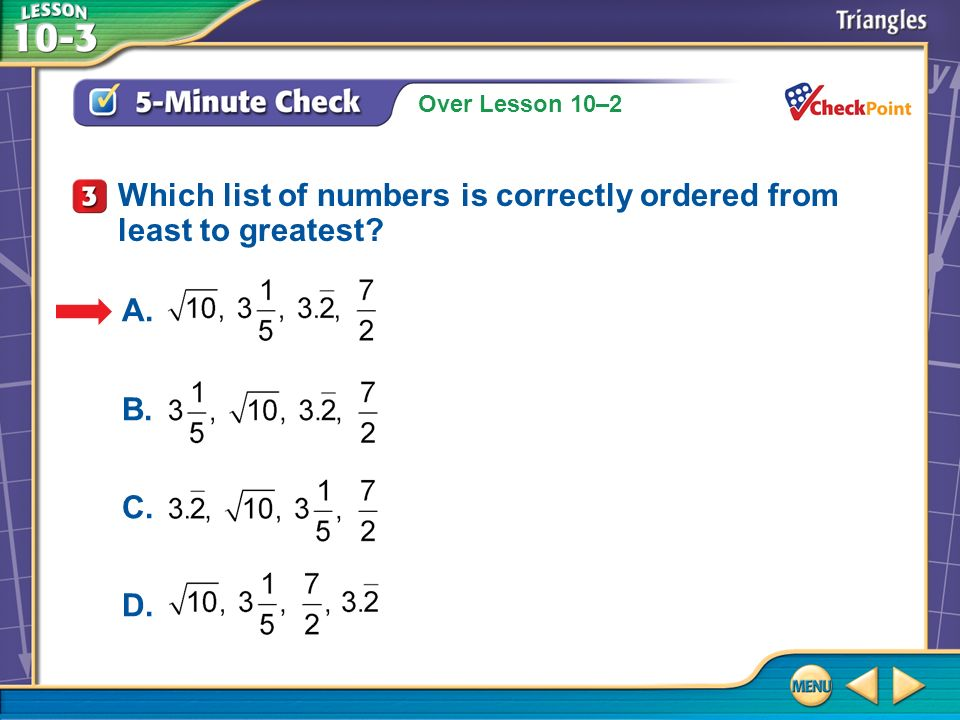 Over Lesson 10–2 5-Minute Check 3 Which list of numbers is correctly ordered from least to greatest? A. B. C. D.