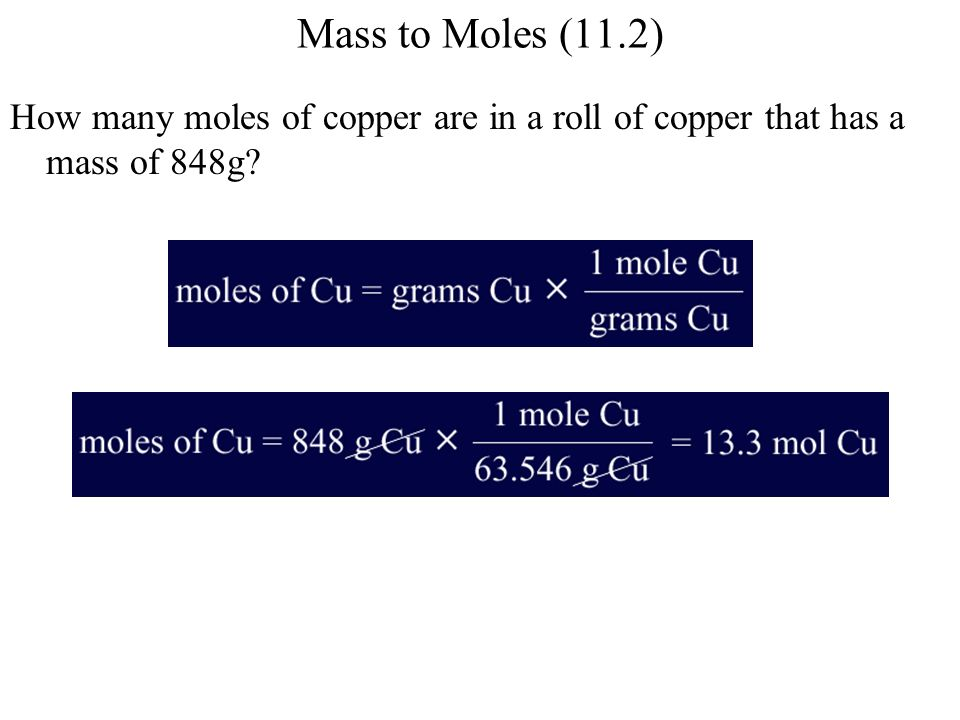 Mass to Moles (11.2) How many moles of copper are in a roll of copper that has a mass of 848g?