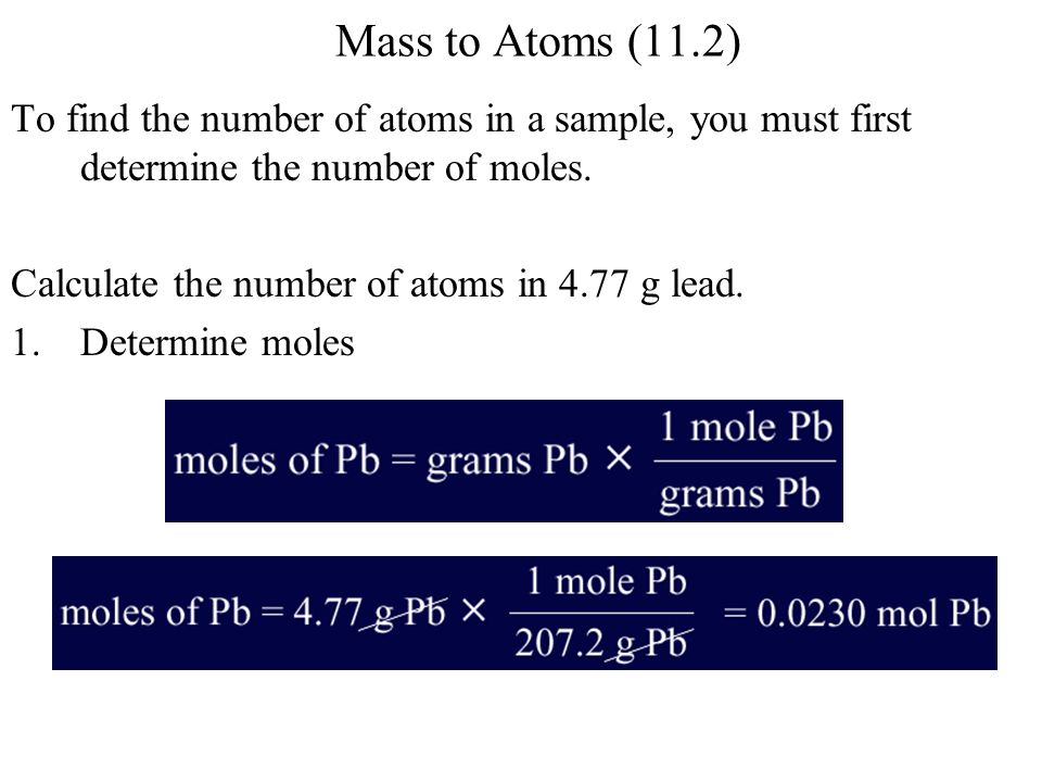 Mass to Atoms (11.2) To find the number of atoms in a sample, you must first determine the number of moles. Calculate the number of atoms in 4.77 g le