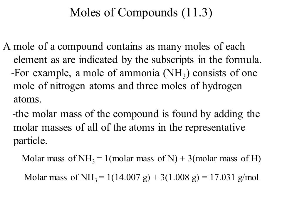 Moles of Compounds (11.3) A mole of a compound contains as many moles of each element as are indicated by the subscripts in the formula. -For example,