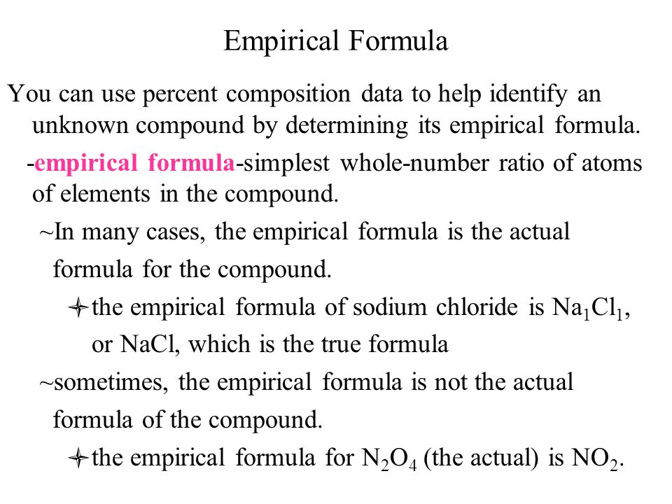 Empirical Formula You can use percent composition data to help identify an unknown compound by determining its empirical formula. -empirical formula-s