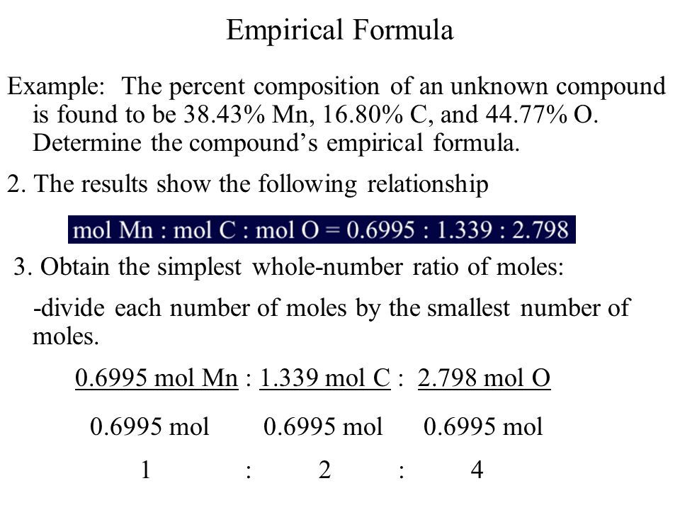Empirical Formula Example: The percent composition of an unknown compound is found to be 38.43% Mn, 16.80% C, and 44.77% O. Determine the compounds em
