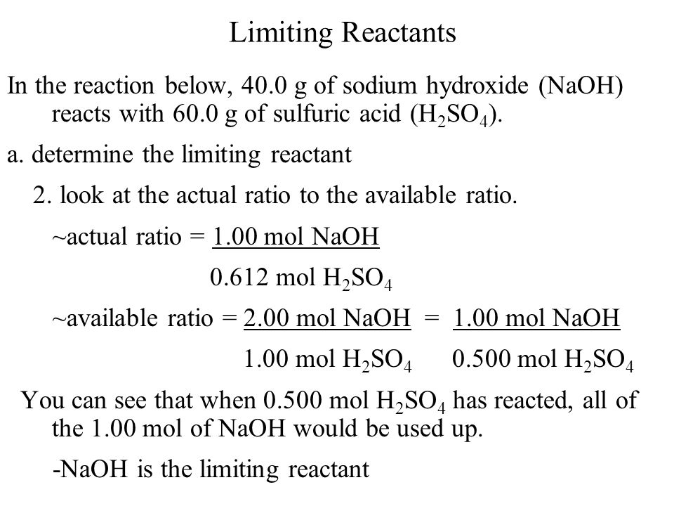 Limiting Reactants In the reaction below, 40.0 g of sodium hydroxide (NaOH) reacts with 60.0 g of sulfuric acid (H 2 SO 4 ). a. determine the limiting