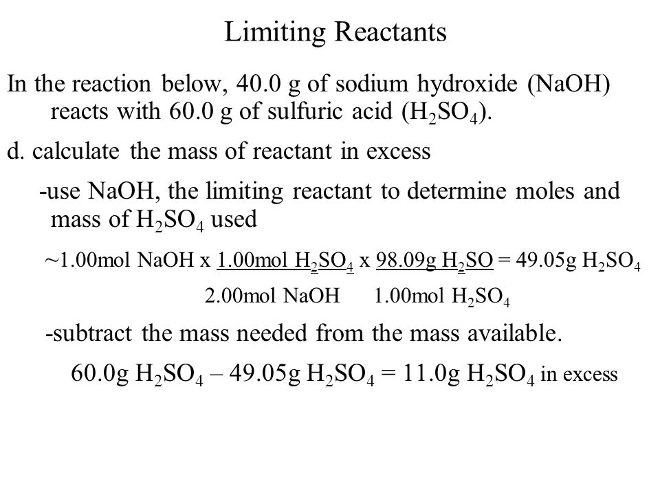 Limiting Reactants In the reaction below, 40.0 g of sodium hydroxide (NaOH) reacts with 60.0 g of sulfuric acid (H 2 SO 4 ). d. calculate the mass of