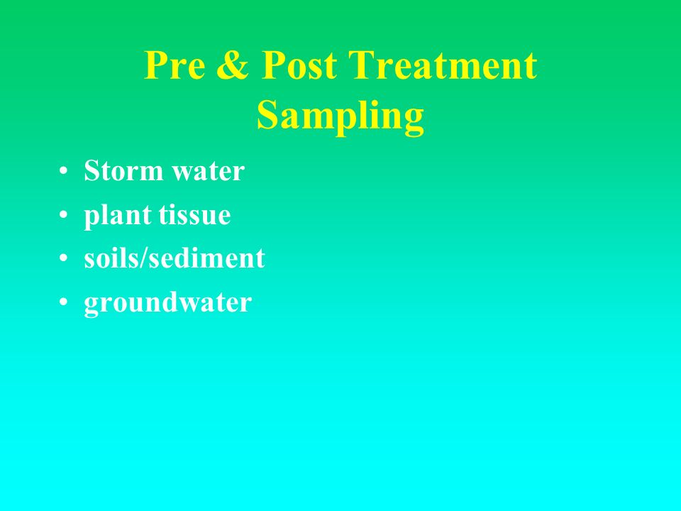 Pre & Post Treatment Sampling Storm water plant tissue soils/sediment groundwater